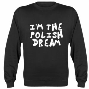 Sweatshirt I'm the Polish dream