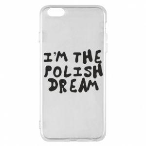 Phone case for iPhone 6 Plus/6S Plus I'm the Polish dream