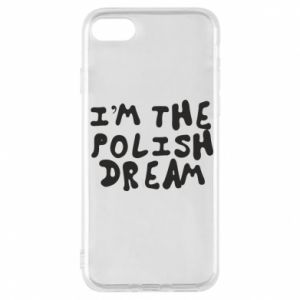 Phone case for iPhone 7 I'm the Polish dream