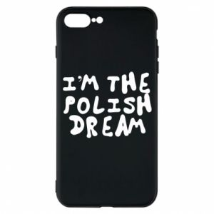 Phone case for iPhone 7 Plus I'm the Polish dream