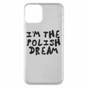 Phone case for iPhone 11 I'm the Polish dream