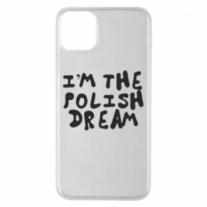 Phone case for iPhone 11 Pro Max I'm the Polish dream