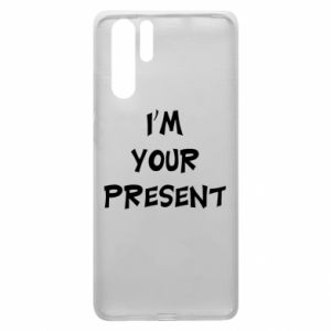 Huawei P30 Pro Case I'm your present
