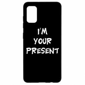 Samsung A41 Case I'm your present