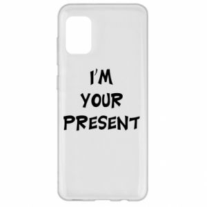 Samsung A31 Case I'm your present
