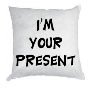 Pillow I'm your present
