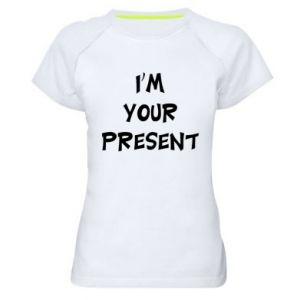 Women's sports t-shirt I'm your present