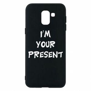 Samsung J6 Case I'm your present