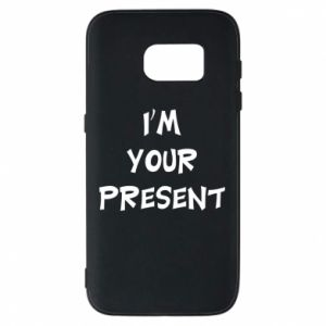 Samsung S7 Case I'm your present