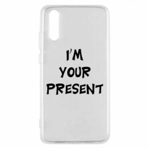 Huawei P20 Case I'm your present
