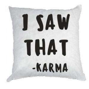 Poduszka I saw that. - Karma