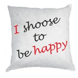 Poduszka I shoose to be happy