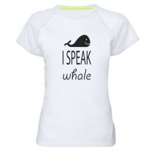 Women's sports t-shirt I speak whale