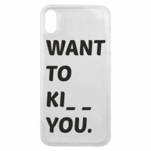 Etui na iPhone Xs Max I want o ki__ you