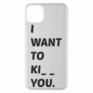 Etui na iPhone 11 Pro Max I want o ki__ you