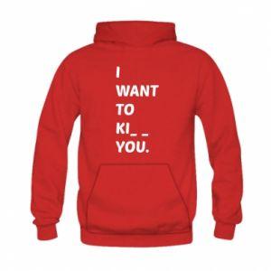 Bluza z kapturem dziecięca I want o ki__ you