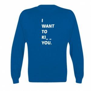 Bluza dziecięca I want o ki__ you