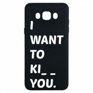 Etui na Samsung J7 2016 I want o ki__ you