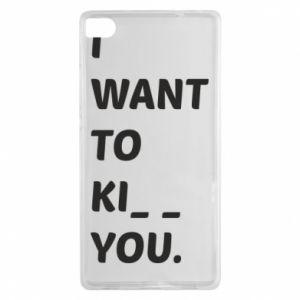 Etui na Huawei P8 I want o ki__ you