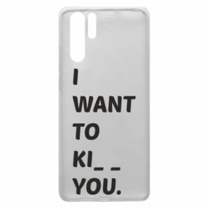 Etui na Huawei P30 Pro I want o ki__ you