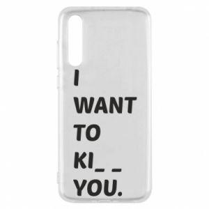 Etui na Huawei P20 Pro I want o ki__ you