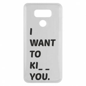 Etui na LG G6 I want o ki__ you