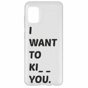 Etui na Samsung A31 I want o ki__ you
