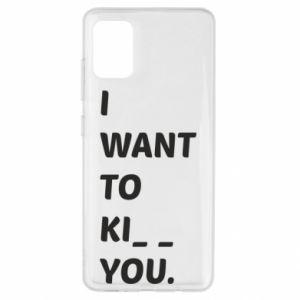 Etui na Samsung A51 I want o ki__ you