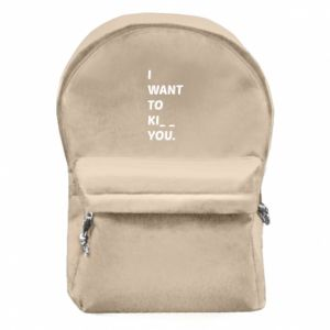 Backpack with front pocket I want o ki__ you