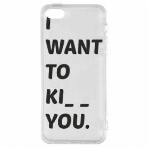 Etui na iPhone 5/5S/SE I want o ki__ you
