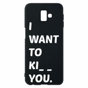Etui na Samsung J6 Plus 2018 I want o ki__ you