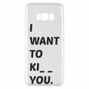 Etui na Samsung S8 I want o ki__ you