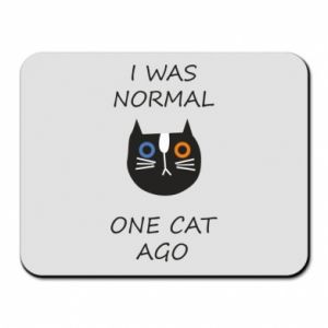 Mouse pad I was normal one cat ago