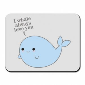 Podkładka pod mysz I whale always love you