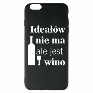 Phone case for iPhone 6 Plus/6S Plus There are no ideals, but there is wine - PrintSalon