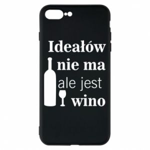 Phone case for iPhone 8 Plus There are no ideals, but there is wine - PrintSalon
