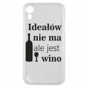 Phone case for iPhone XR There are no ideals, but there is wine - PrintSalon