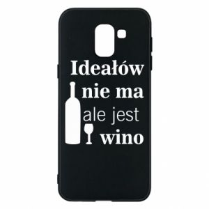 Phone case for Samsung J6 There are no ideals, but there is wine - PrintSalon
