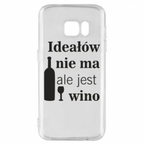 Phone case for Samsung S7 There are no ideals, but there is wine - PrintSalon