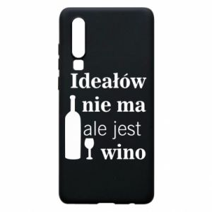 Phone case for Huawei P30 There are no ideals, but there is wine - PrintSalon