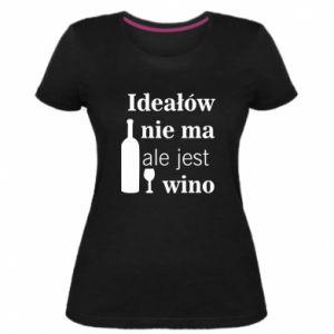 Damska premium koszulka Ideałów nie ma, ale jest wino