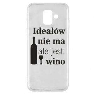 Phone case for Samsung A6 2018 There are no ideals, but there is wine - PrintSalon
