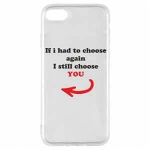 Phone case for iPhone 8 If i had to choose again I still choose YOU, for her