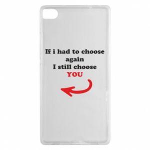 Etui na Huawei P8 If i had to choose again I still choose YOU, dla niej