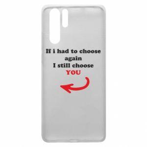 Etui na Huawei P30 Pro If i had to choose again I still choose YOU, dla niej