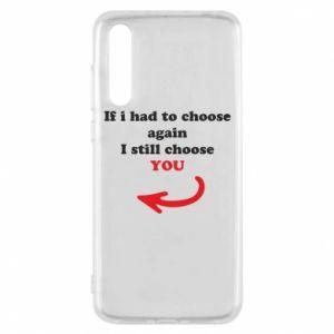 Etui na Huawei P20 Pro If i had to choose again I still choose YOU, dla niej