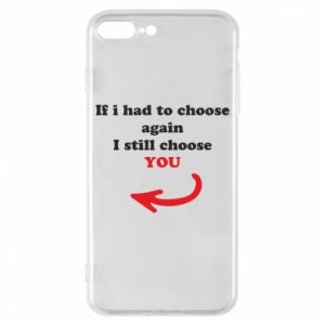 Phone case for iPhone 8 Plus If i had to choose again I still choose YOU, for her