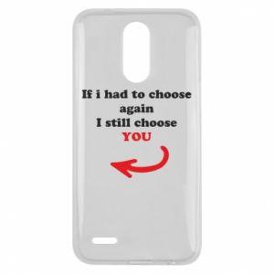 Etui na Lg K10 2017 If i had to choose again I still choose YOU, dla niej