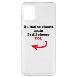 Etui na Samsung A51 If i had to choose again I still choose YOU, dla niej