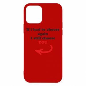 Etui na iPhone 12/12 Pro If i had to choose again I still choose YOU, dla niej